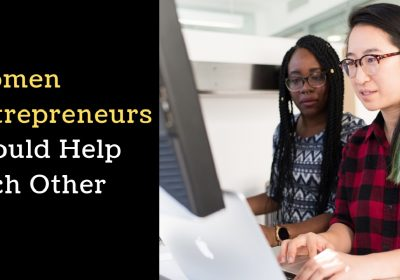 Women Entrepreneurs Should Help Each Other