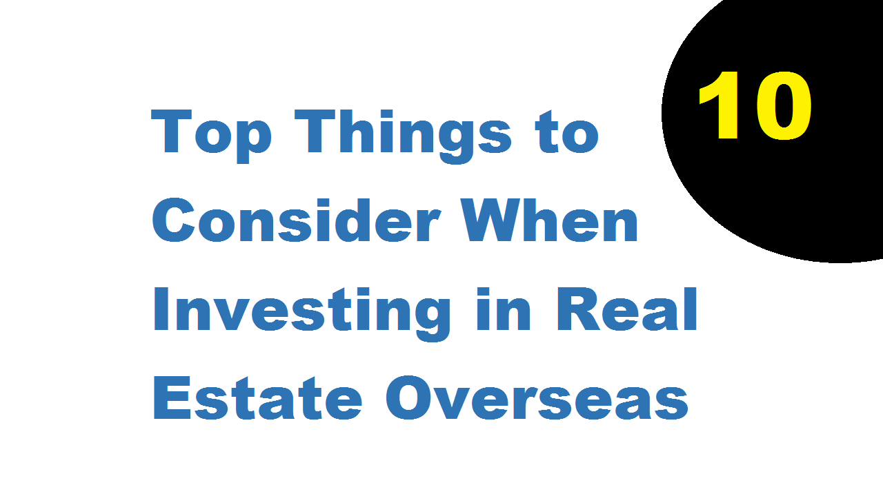 10 Top Things to Consider When Investing in Real Estate Overseas