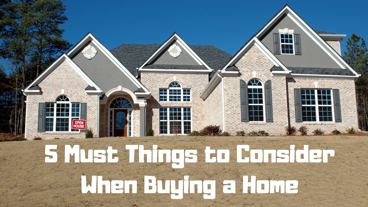 5 Must Things to Consider When Buying a Home
