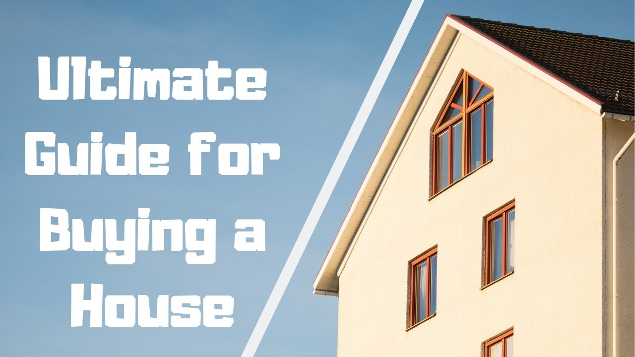 Ultimate Guide For Buying A House