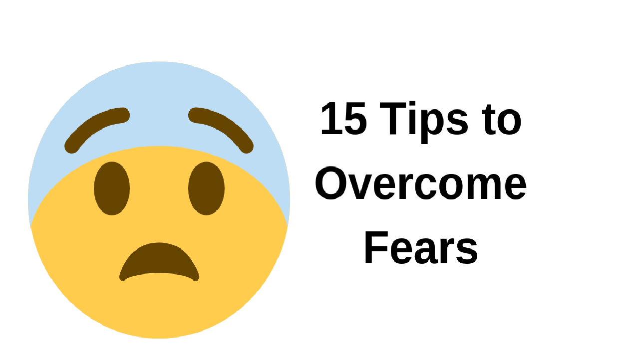 15 Tips to Overcome Fears