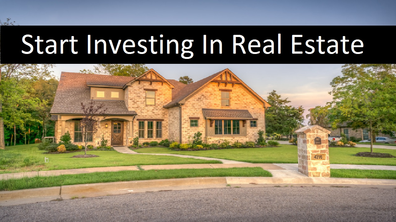 Ways to Start In Investing In Real Estate