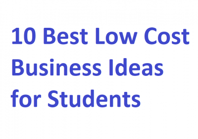 10 Best Low Cost Business Ideas for Students