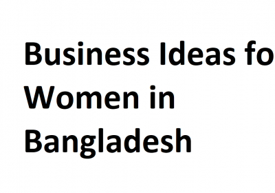 Business Ideas for Women in Bangladesh
