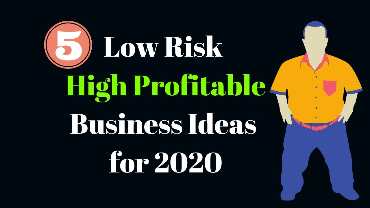 5 Low Risk High Profitable Business Ideas for 2020