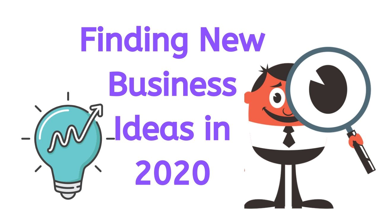 Finding New Business Ideas in 2020