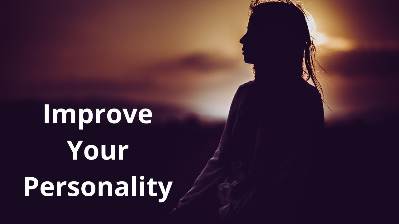 Simple and Easy Ways to Improve Your Personality